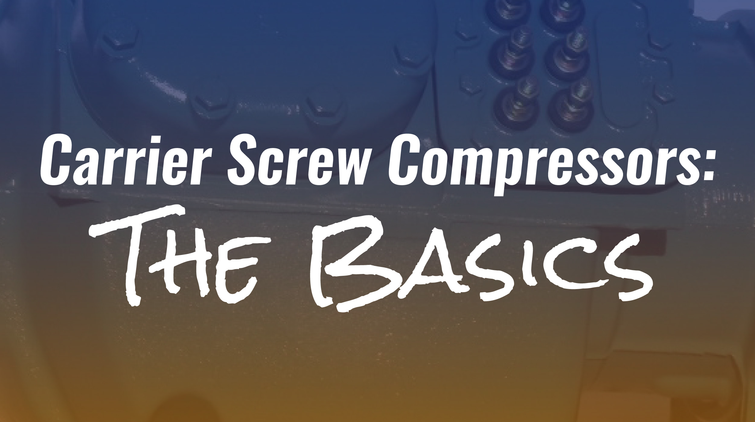 Carrier Screw Compressors: The Basics