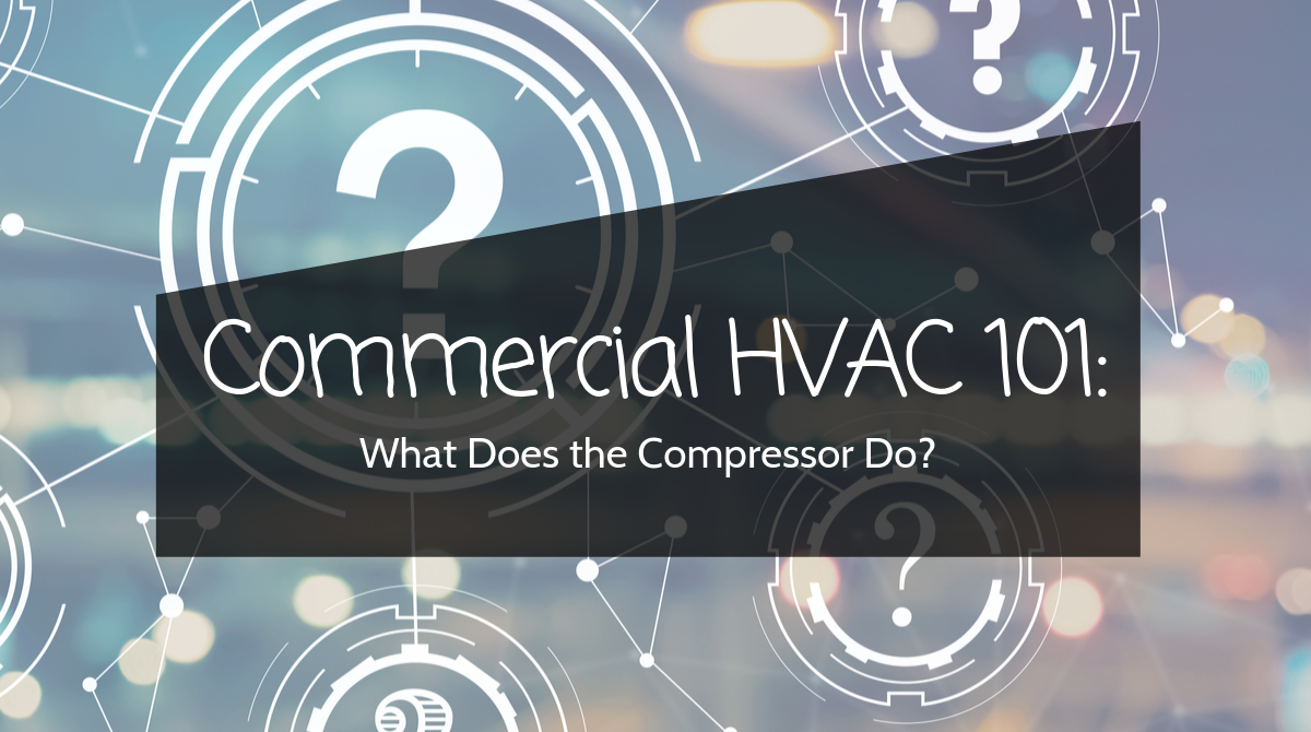 Commercial HVAC 101_ What Does the Compressor Do_