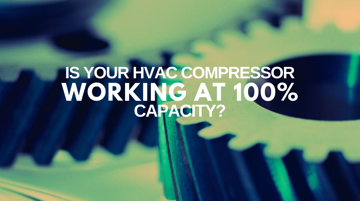 Is Your HVAC Compressor Working at 100% Capacity