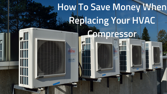 How-To-Save-Money-When-Replacing-Your-HVAC-Compressor