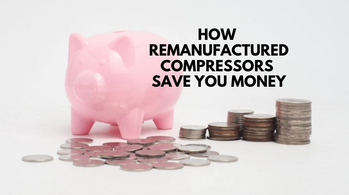 How Remanufactured Compressors Save You Money