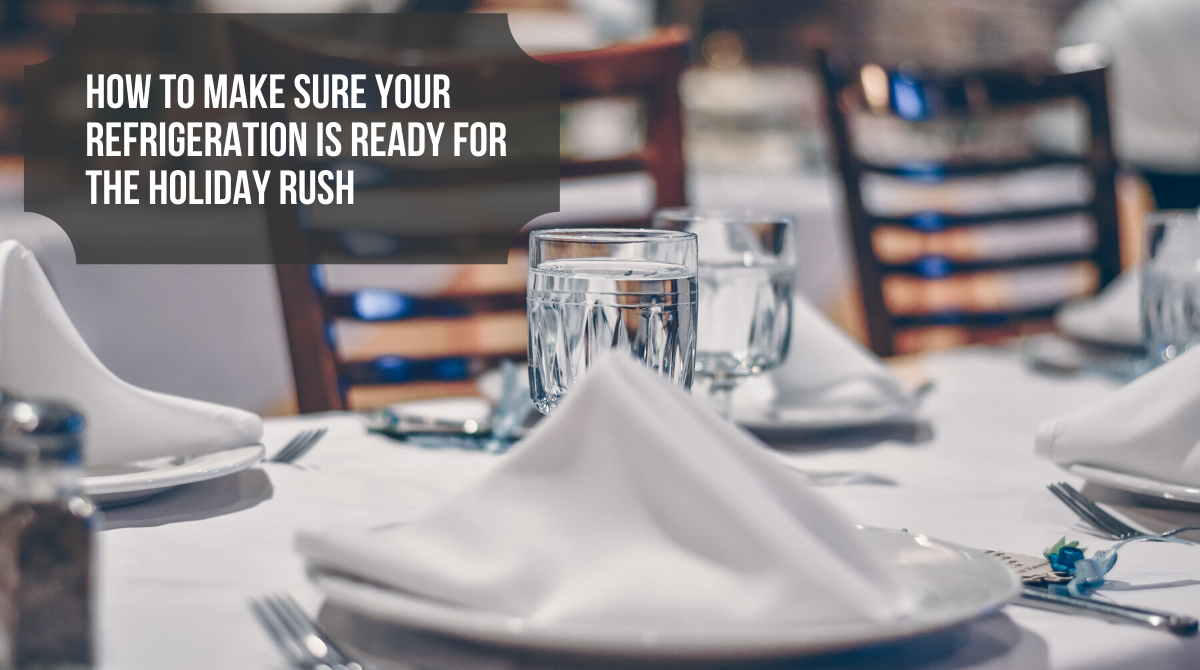 How to Make Sure Your Refrigeration is Ready for the Holiday Rush