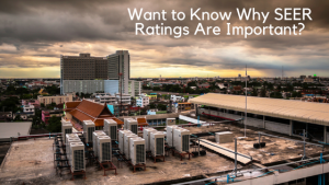 Want-to-Know-Why-SEER-Ratings-Are-Important_-300x169