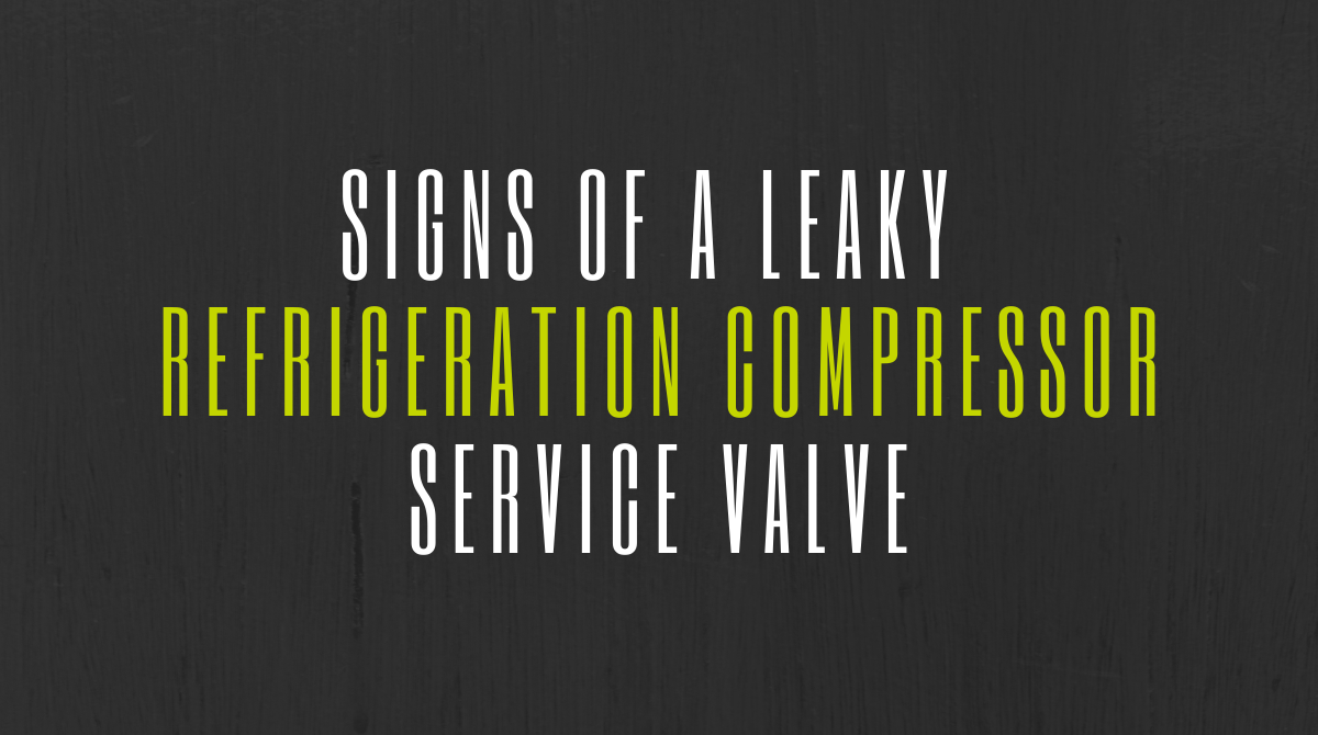 Signs of a Leaky Refrigeration Compressor Service Valve (1)
