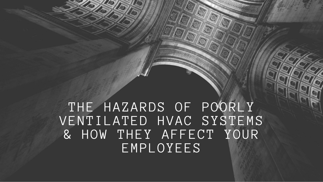 the hazards of poorly ventilated hvac systems & how they affect your employees